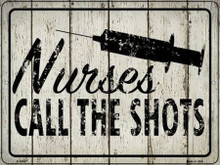 "NURSES CALL THE SHOTS  12"" X 9"" METAL SIGN, WITH HOLES FOR EASY MOUNTING"
