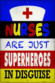 "NURSES ARE JUST SUPERHEROS IN DISGUISE 12"" X 18"" METAL SIGN, WITH HOLES FOR EASY MOUNTING"