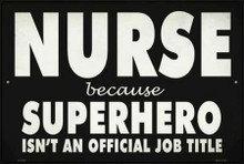 "NURSE BECAUSE SUPERHERO IS NOT A JOB DESCRIPTION  18"" X 12"" METAL SIGN, WITH HOLES FOR EASY MOUNTING"
