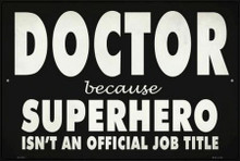 "DOCTOR BECAUSE SUPERHERO IS NOT A JOB DESCRIPTION  18"" X 12"" METAL SIGN, WITH HOLES FOR EASY MOUNTING"