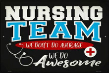 """NURSING TEAM WE DON'T DO AVERAGE, WE DO AWESOME 16"""" X 12"""" METAL SIGN, WITH HOLES FOR EASY MOUNTING"""