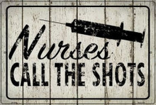 "NURSES CALL THE SHOTS  18"" X 12"" METAL SIGN, WITH HOLES FOR EASY MOUNTING"