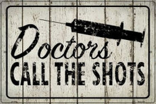 "DOCTORS CALL THE SHOTS  18"" X 12"" METAL SIGN, WITH HOLES FOR EASY MOUNTING"