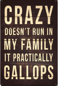 """CRAZY DOESN'T RUN IN MY FAMILY IT PRACTICALLY 12"""" X 18"""" (Sublimation Process) Finish on Heavy Metal Sign S/O*   S/O* SPECIAL ORDER SIGNS NORMALLY TAKES 2-3 WEEKS TO SHIP. HAS HOLES FOR EASY MOUNTING THE FIXED SHIPPING PRICE ONLY APPLIES TO THE 48 CONTIGUOS STATES, FOR ALL OTHER COUNTRIES PLUS ALASKA AND HAWAII, SHIPPING WILL BE MORE. PLEASE SEND EMAIL WITH YOUR COMPLETE ADDRESS TO GET AN ACCURATE SHIPPING QUOTE"""