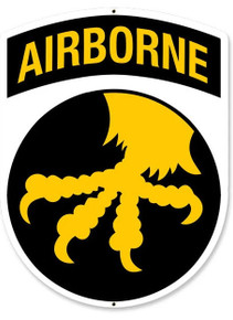 "17TH AIRBORNE DIVISION ""GOLDEN TALONS"" (Sublimation Process) Heavy Metal Sign S/O *  HEAVY METAL VINTAGE SHAPED SIGN (SUBLIMATION PROCESS) MEASURES ROUGHLY 12"" X 16""WITH HOLE(S) FOR EASY MOUNTING WEIGHS APOX. 2 POUNDS. THIS IS A SPECIAL ORDER SIGN, NORMALLY TAKES 2-3 WEEKS FOR DELIVERY. The price for shipping on this product is calculated for the 48 contiguous United States, Alaska, Hawaii and all other countries will require additional shipping cost. We do not have the option to add any charges to your credit card, so once we have an accurate shipping cost we will contact you and explain how to cover the additional shipping cost, If at that point you feel it is too much, we can send a refund to your credit card for the full amount of your purchase. Thanks, Clark, Old Time Signs"