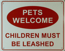 PETS WELCOME - CHILDREN MUST BE LEASHED SIGN