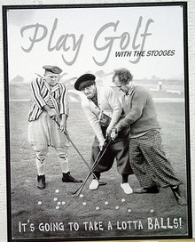 STOOGES LOTTA BALLS GOLF SIGN