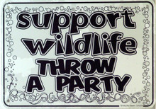 SUPPORT WILDLIFE THROW A PARTY SIGN