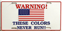 THESE COLORS NEVER RUN AMERICAN FLAG LICENSE PLATE