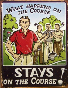 WHAT HAPPENS ON THE GOLF COURSE STAYS ON THE GOLF COURSE SIGN