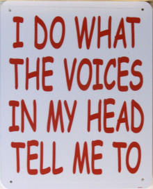 I DO WHAT THE VOICES IN MY HEAD TELL ME SIGN