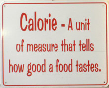 Photo of CALORIE, A UNIT THAT MEASURES HOW GOOD FOOD TASTE, HOW TRUE!!