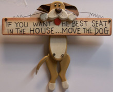 "IF YOU WANT THE BEST SEAT IN THE HOUSE MOVE THE DOG - HOLDING BONE WOOD SIGN 12"" X 1"" X 10"""