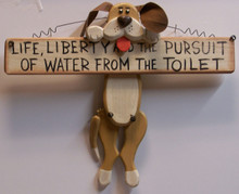 "LIFE LIBERTY AND THE PURSUIT OF WATER FROM THE TOILET - DOG HOLDING BONE WOOD SIGN MEASURES 12"" X 1"" X 10"""