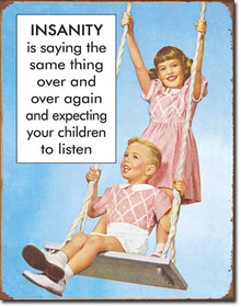 "Humorous Vintage Tin sign, Insanity is telling your kids the same thing and expecting them to listen.  Measures 12 1/2"" x 16"" with holes in each corner for easy mounting."
