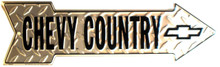 CHEVY COUNTRY EMBOSSED ARROW SIGN, DIAMOND PLATE WITH CHEVY COUNTRY AND A SMALL BOWTIE ALL ON THE SAME SIGN