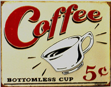 COFFEE BOTTOMLESS CUP SIGN FIVE CENT NOSTALGIC SIGN… TODAY 5 CENTS WON'T EVEN GET YOU A SEAT