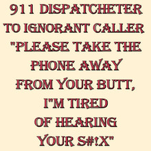"911 DISPATCHER TO IGNORANT CALLER 12"" X 12"" CUSTOMIZABLE ENAMEL SIGN S/O"