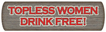 "VINTAGE ""TOPLESS WOMEN DRINK FREE WOOD SIGN S/O"