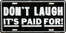 Photo of DON'T LAUGH ITS PAID FOR LICENSE PLATE