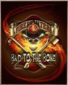 BAD TO THE BONE, FIREFIGHTER  BIRCH WOOD PRINT S/O*