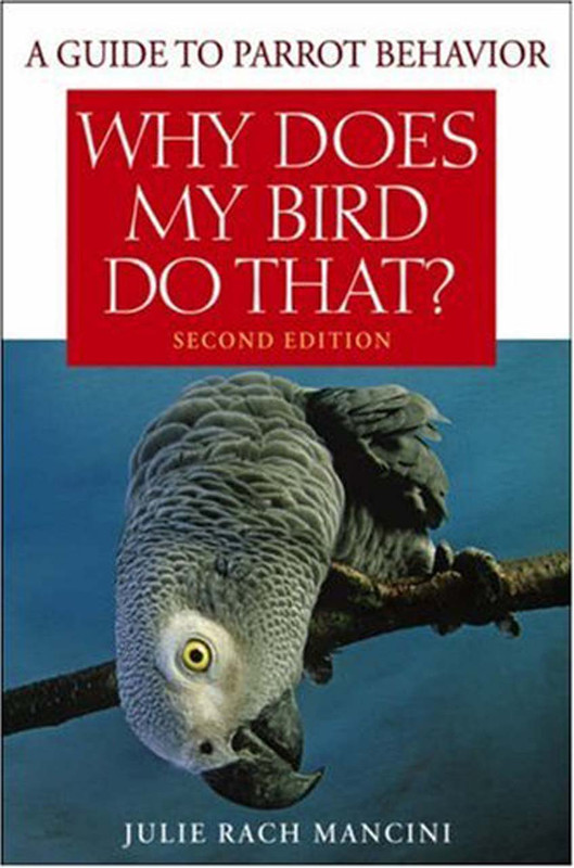 Cover of the book: Why Does My Bird Do That? A Guide to Parrot Behavior (Second Edition)