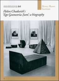Helen Chadwick's 'Ego Geometrica Sum': a biography (Henry Moore Institute: Essays on Sculpture No. 64)