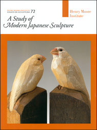 A Study of Modern Japanese Sculpture (Henry Moore Institute: Essays on Sculpture No. 72)