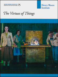 The Virtues of Things (Henry Moore Institute: Essays on Sculpture No. 75)