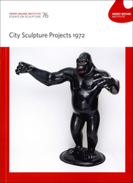 City Sculpture Projects 1972  (Henry Moore Institute: Essays on Sculpture No. 76)