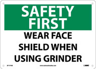 SAFETY FIRST WEAR FACE SHIELD WHEN USING GRINDER SIGN