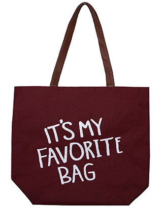 BAG ACCESSORY / CANVAS COTTON / MESSAGE TOTE / ITS MY FAVORITE BAG / INTERIOR SLIP POCKET / WATER RESISTANCE LINING / FAUX LEATHER STRAP / ONE SIZE / 17 INCH WIDE / 15 INCH TALL / 6 INCH DEEP / 10 INCH HANDLE DROP / NICKEL AND LEAD COMPLIANT