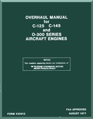 Continental C-125 C-145 O-300 Aircraft Engine Overhaul Manual  ( English Language ) Form No.  X-30013 , 1977