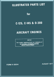 Continental C-125 C-145 O-300 Aircraft Engine Illustrated Parts Manual  ( English Language ) Form No.  X-3001 , 1977