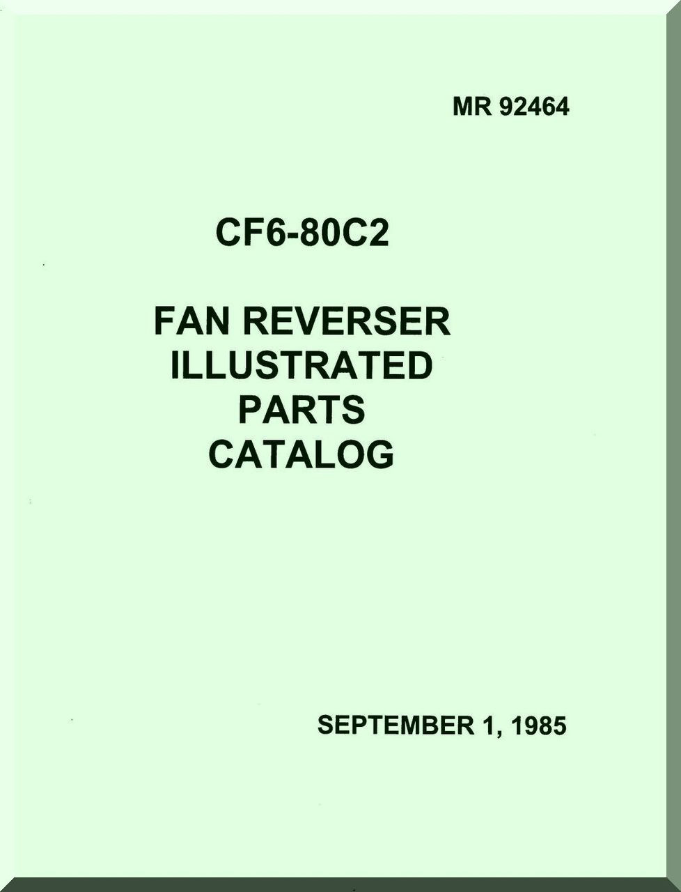 General Electric CF6-80C2 Aircraft Jet Engine Fan reverser Illustrated  Parts Catalog Manual ( English Language ) -1985 MR 92464