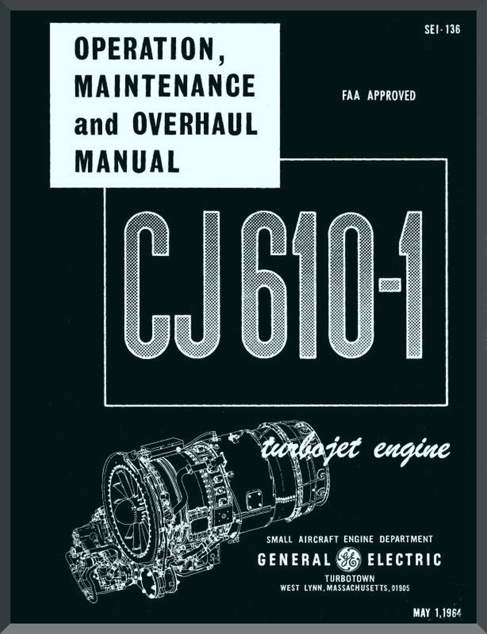 General Electric CJ610 Aircraft Turbo Jet Engine Maintenance and Overhaul  Manual ( English Language ) -1967 - SEI-136