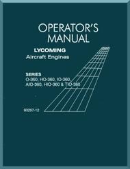 Lycoming O-360,HO-360, IO-360, AIO-360, HIO-360 & TIO-360 Aircraft Engine Operato's Manual  ( English Language ) , 60297-12