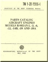 Pratt & Whitney R-985 -AN-1 -3 -6 -12 -14B -39 -39A  Aircraft Engine Parts Catalog Manual  ( English Language  ) TM 1-2R-R985-4 - 1982