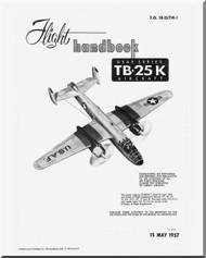 North American Aviation TB-25K ,  Aircraft Flight  Manual - T.O. 1B-25(T)K-1, 1957