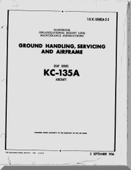 Boeing KC-135A   Aircraft    Maintenance  Manual- Ground Handlig, Servicing and Airframe   - T.O. 1C-135(K)A-2 -2 1957