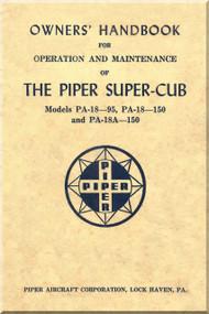 Piper Aircraft  Super Cub Model Pa-18 -95 , Pa-18-150  Pa-18A-150 Owner's Handbook for Operation and Maintenace Manual