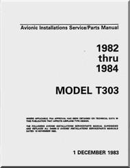 Cessna Aircraft Model T 303 Avionic Installation Service / Parts Catalog  Manual 1982 -1984