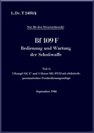 Messerschmitt Bf-109 F Aircraft Operation and maintenance of firearms conditioning  Manual , LDvT 2400/4, Bedienung und Wartung der Schusswaffe, zwei Rumpf-MG 17 und ein Motor-MG-FF/M,   (German Language ) - , 1940,