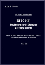 Messerschmitt Bf-109 F Aircraft Operation and maintenance of firearms conditioning  Manual , LDvT 2400/4a, Bedienung und Wartung der Schusswaffe, zwei Rumpf-MG 17 und ein Motor-MG-FF/M,   (German Language ) - , 1941,
