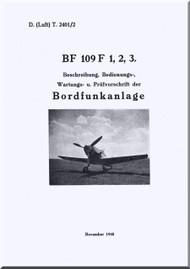 Messerschmitt Bf-109 F  Aircraft  Description , Operation , Maintenance  Manual ,    (German Language ) - , D(Luft)T 2401/2, Beschreibung, Bedienungs-, Wartungs- u. Prüfvorschrift der Bordfunkanlage, 1940 ,
