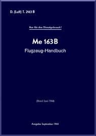 Messerschmitt Me-163 B  Aircraft  Flight Handbook  Manual ,    (German Language ) -  D(Luft) T 2163 B Flugzeughandbuch Me 163 B / - 1944 -  261 pages