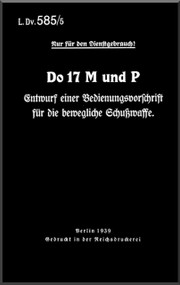 Dornier DO 17 MP  Aircraft  Handbook Manual  , Bedienungsvorschrift Schusswaffe (German Language ) L.Dv 585 /5 - 1939