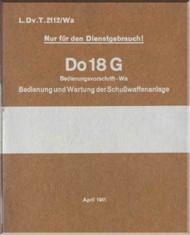 Dornier DO -18G  Aircraft  Maintenance Manual  , ( Geman Language ) Bedlenug und Wartung der SchuBwaffenanlage -L.DvT.2112/ Wa - 1941