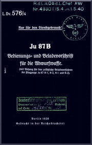 Junkers JU 87 B Aircraft  Operating  Manual ,   L Dv. 576 /4 , Bedienungsvorschrift  Abwurwaffe, 1938   (German Language )