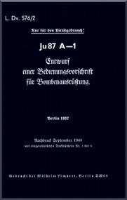 Junkers JU 87 A-1  Aircraft  Operating  Manual ,   L Dv. 576 / 2 , Bedienungsvorschrift Bombenausruestung , 1940   (German Language )